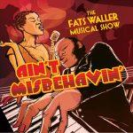 Ain't Misbehavin' - The Fats Waller Musical