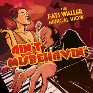 Ain't Misbehavin' - The Fats Waller Musical