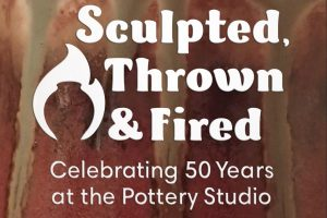 Sculpted, Thrown, & Fired: Celebrating 50 Year...