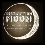Destination Moon, a play by Joseph Reed Hayes