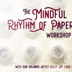 The Mindful Rhythm of Paper Workshop with Kelly Joy Ladd