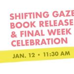 Shifting Gaze Book Release & Final Week Celebration