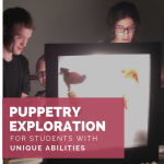 Puppetry Exploration for Teens and Adults with Unique Abilities