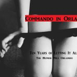 Commando In Orlando: Ten Years of Letting It All Hang Out