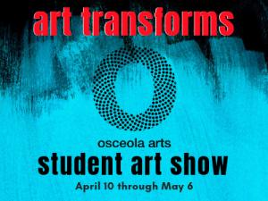 ART TRANSFORMS! Osceola Arts Annual Student Art Sh...
