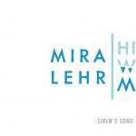 Mira Lehr's: Siren's Song