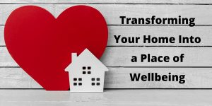 Transforming your Home into a Place of Wellbeing (Webinar)