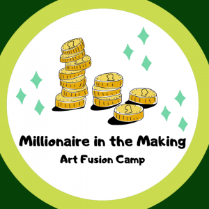 Millionaire in the Making (Art Fusion Camp)