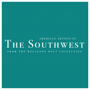 American Artists in the Southwest from the Melanson Holt Collection