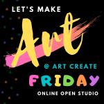 Art Create Friday - Online Open Studio
