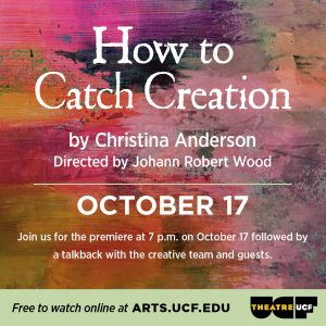 """Theatre UCF presents """"How to Catch Creation"""" by Christina Anderson"""