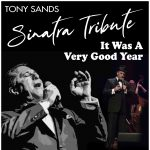 """A Multi-Media Tribute to Frank Sinatra Starring Tony Sands """"IT WAS A VERY GOOD YEAR"""""""