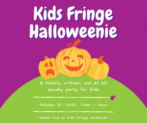 Kids Fringe Halloweenie: A Totally Virtual, Not at All Spooky Party for Kids