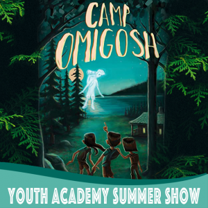 A Youth Academy Summer Musical - Camp Omigosh
