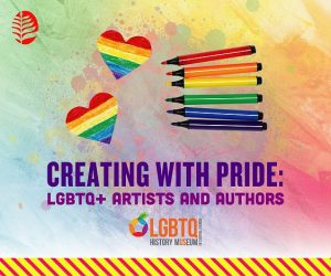 Creating with Pride: LGBTQ+ Artists and Authors
