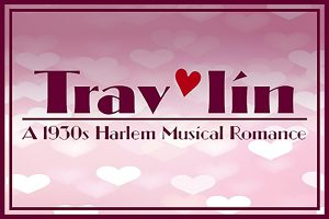 Trav'lin: A 1930's Harlem Musical Romance