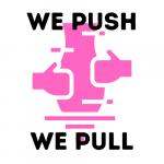 We Push, We Pull