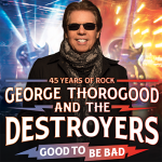 George Thorogood & The Destroyers - Good To Be Bad Tour: 45 Years Of Rock