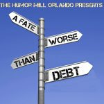 """""""A Fate Worse than Debt"""" by The Humor Mill Orlando"""