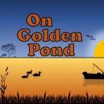 On Golden Pond by Earnest Thompson